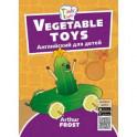 Vegetable toys. Игрушки из овощей. Пособие для детей 3-5 лет