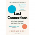 Lost Connections. Why You're Depressed and How to Find Hope
