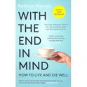 With the End in Mind: How to Live & Die Well