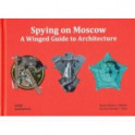 Spying on Moscow. A Winged Guide to Architecture